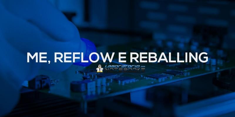 Você sabe o que é ME, Reflow e Reballing?